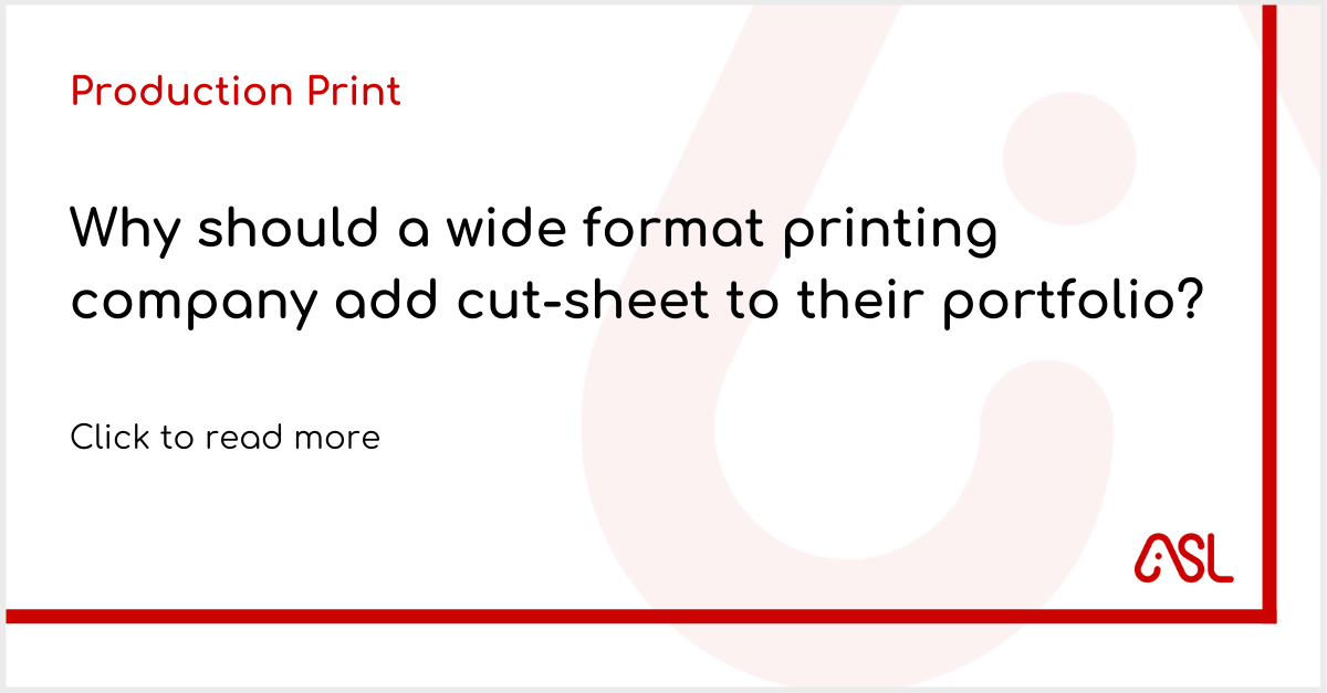 Why should a wide format printing company add cut-sheet to their portfolio